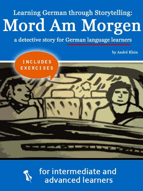 Learning German through Storytelling: Mord Am Morgen – a detective story for German language learners (includes exercises) for intermediate and advanced