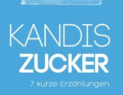 Kandis Zucker – 7 kurze Erzählungen (German) cover