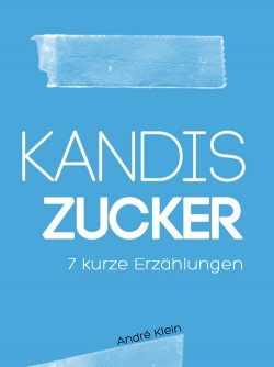 Kandis Zucker - 7 kurze Erzählungen (German)