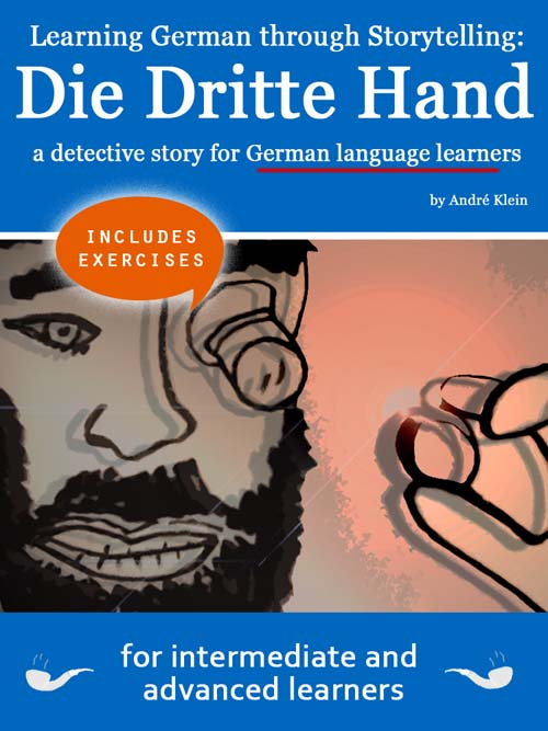 Learning German through Storytelling: Die Dritte Hand – a detective story for German language learners (includes exercises) for intermediate and advanced
