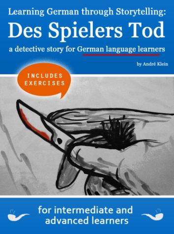 Learning German through Storytelling: Des Spielers Tod – a detective story for German language learners (includes exercises) for intermediate and advanced