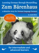 Learning German through Storytelling: Zum Bärenhaus – a detective story for German language learners (includes exercises) for intermediate and advanced