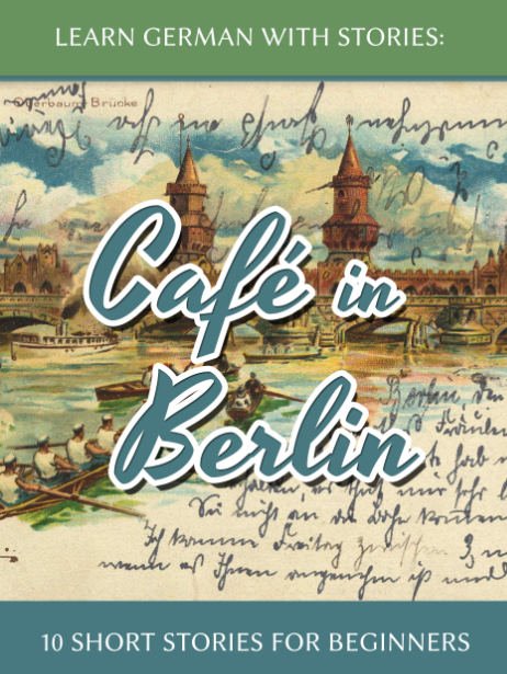 Learn German with Stories: Café in Berlin – 10 Short Stories for Beginners cover