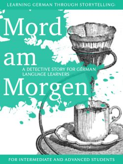 Learning German through Storytelling: Mord Am Morgen - a detective story for German language learners (includes exercises) for intermediate and advanced