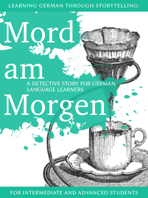 Learning German through Storytelling: Mord Am Morgen – a detective story for German language learners (includes exercises) for intermediate and advanced cover