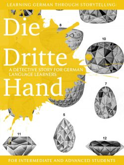Learning German through Storytelling: Die Dritte Hand - a detective story for German language learners (includes exercises) for intermediate and advanced