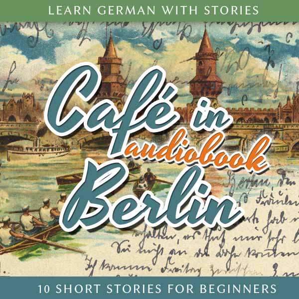 Learn German with Stories: Café in Berlin – 10 Short Stories for Beginners (Audiobook) cover