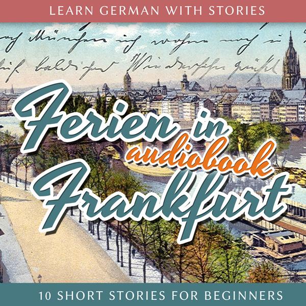 Learn German with Stories: Ferien in Frankfurt – 10 Short Stories for Beginners  (Audiobook) cover