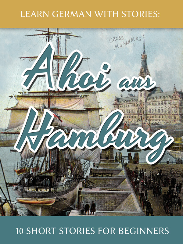 Learn German with Stories: Ahoi aus Hamburg – 10 Short Stories for Beginners cover