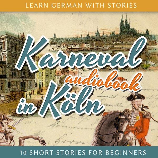 Learn German with Stories: Karneval in Köln – 10 Short Stories for Beginners (Audiobook) cover