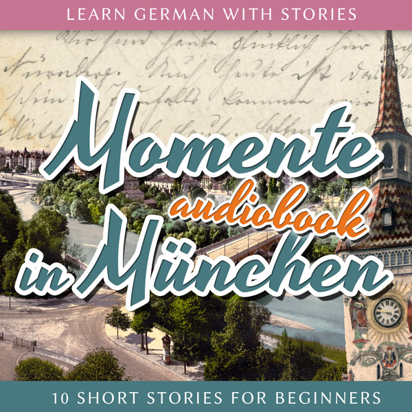 Learn German with Stories: Momente in München – 10 Short Stories for Beginners (Audiobook) cover
