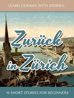 Learn German with Stories: Zurück in Zürich – 10 Short Stories for Beginners