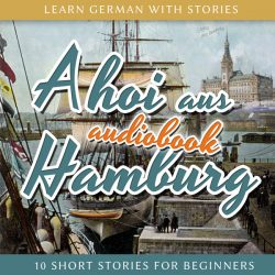 Learn German with Stories: Ahoi aus Hamburg – 10 Short Stories for Beginners (Audiobook)