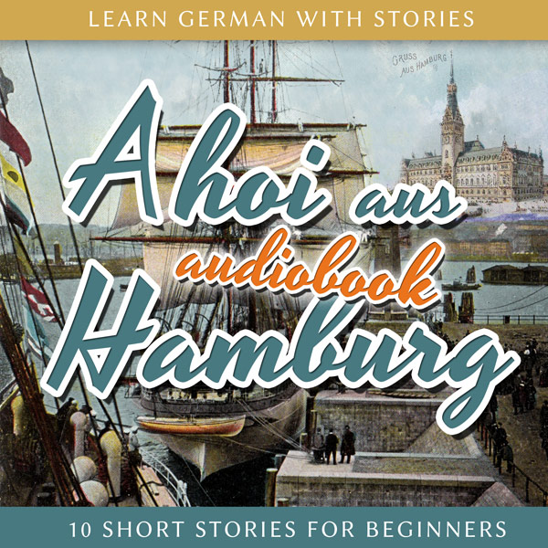 Learn German with Stories: Ahoi aus Hamburg – 10 Short Stories for Beginners (Audiobook) cover
