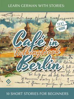 Learn German With Stories: Café in Berlin – 10 Short Stories for Beginners (TalkingBook)