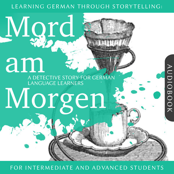 Learning German Through Storytelling: Mord am Morgen – A Detective Story For German Learners (for intermediate and advanced) cover