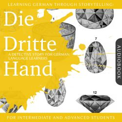 Learning German Through Storytelling: Die Dritte Hand - A Detective Story For German Learners (for intermediate and advanced)