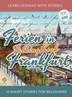 Learn German With Stories: Ferien in Frankfurt – 10 Short Stories for Beginners (TalkingBook)