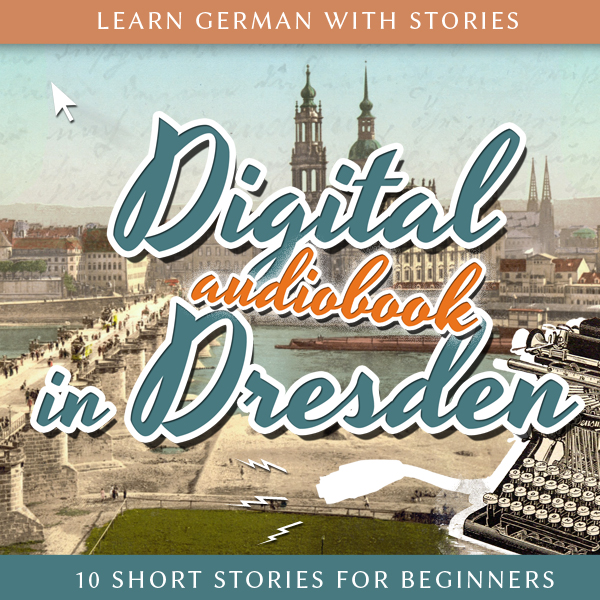 Learn German with Stories: Digital in Dresden – 10 Short Stories For Beginners (Audiobook) cover