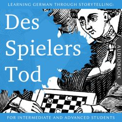 Learning German Through Storytelling: Des Spielers Tod - A Detective Story For German Learners (Audiobook)