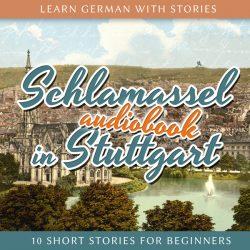 Learn German with Stories: Schlamassel in Stuttgart - 10 Short Stories For Beginners (Audiobook)