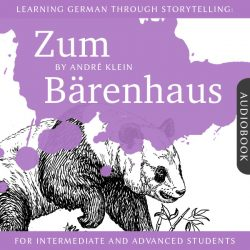 Learning German Through Storytelling: Zum Bärenhaus - A Detective Story For German Learners (Audiobook)