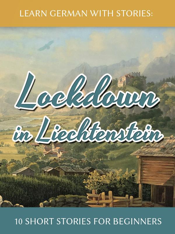 Learn German With Stories: Lockdown in Liechtenstein – 10 Short Stories for Beginners cover