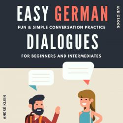 Easy German Dialogues: Fun & Simple Conversation Practice For Beginners And Intermediates (Audiobook)