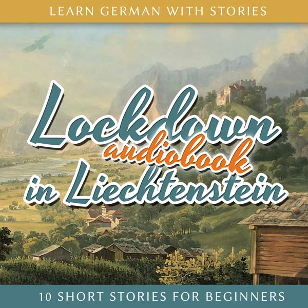 Learn German With Stories: Lockdown in Liechtenstein – 10 Short Stories for Beginners (Audiobook) cover
